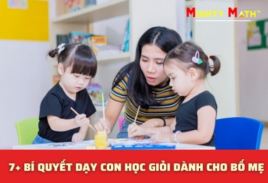 7+ Bí Quyết Dạy Con Học Giỏi Dành Cho Bố Mẹ