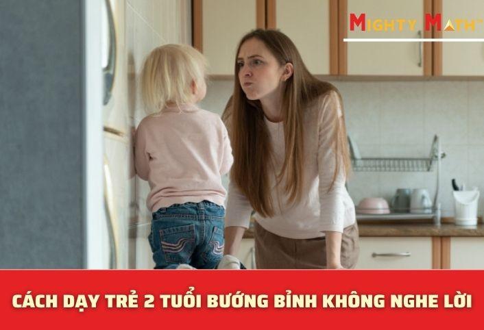 Cách Dạy Trẻ 2 Tuổi Bướng Bỉnh Không Chịu Nghe Lời
